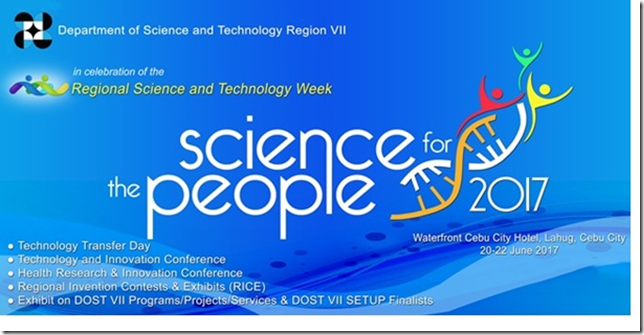 2017 NATIONAL SCIENCE AND TECHNOLOGY WEEK: DOST VII TO HOLD S&T EXHIBITS, INVENTION CONTEST, AND FORUM FROM JUNE 20 TO 22, 2017