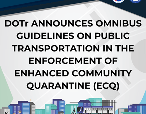 DOTr ANNOUNCES OMNIBUS GUIDELINES ON PUBLIC TRANSPORTATION IN THE ENFORCEMENT OF ENHANCED COMMUNITY QUARANTINE: